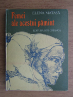 Anticariat: Elena Matasa - Femei ale acestui pamant