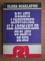 Elena Scarlatoiu - Relatii lingvistice ale aromanilor cu slavii de sud