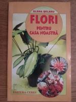 Elena Selaru - Flori pentru casa noastra