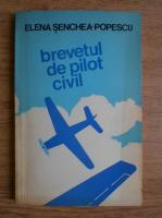 Anticariat: Elena Senchea Popescu - Brevetul de pilot civil