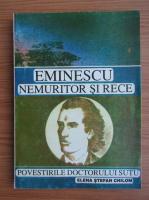 Elena Stefan Chilom - Nemuritor si rece, Mihai Eminescu. Intoarcere in timp