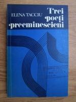 Anticariat: Elena Tacciu - Trei poeti preeminescieni