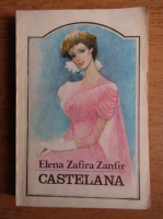 Anticariat: Elena Zafira Zanfir - Castelana (volumul 1)