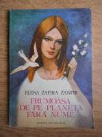 Anticariat: Elena Zafira Zanfir - Frumoasa de pe planeta fara nume