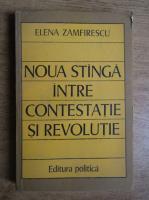 Elena Zamfirescu - Noua stanga intre contestatie si revolutie