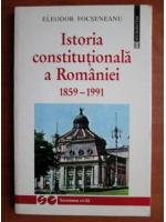 Eleodor Focseneanu - Istoria constitutionala a Romaniei 1859-1991