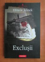 Anticariat: Elfriede Jelinek - Exclusii