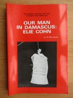 Anticariat: Eli Ben-Hanan - Our man in damascus, Elie Cohn