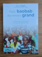 Anticariat: Eliane Longet - Petit baobab deviendra grand
