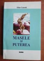 Elias Canetti - Masele si puterea