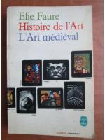 Anticariat: Elie Faure - Histoire de l'Art. L'Art medieval