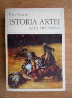 Elie Faure - Istoria artei. Arta moderna (volumul 4)