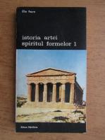 Elie Faure - Istoria artei, spiritul formei (volumul 1)