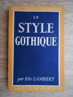 Anticariat: Elie Lambert - Le style gothique