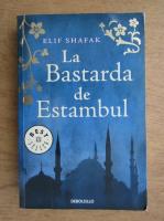 Elif Shafak - La Bastarda de Estambul