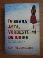 Elin Hilderbrand - In seara asta, vorbeste-mi de iubire