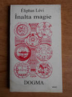 Eliphas Levi - Inalta magie. Dogma