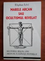 Eliphas Levi - Marele arcan sau ocultismul revelat
