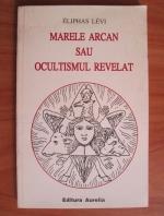Anticariat: Eliphas Levi - Marele arcan sau ocultismul revelat