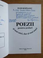 Anticariat: Elis Rapeanu - Poezii pentru scolari si mai mici, dar si mai mari (dedicatia autorului catre Florin Piersic)