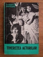 Anticariat: Elisabeta Munteanu - Tineretea actorilor