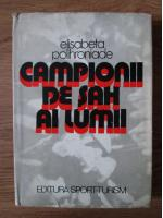 Elisabeta Polihroniade - Campionii de sah ai lumii
