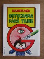 Elisabeta Sosa - Ortografia fara taine