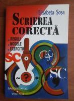 Elisabeta Sosa - Scrierea corecta. Reguli, modele, exercitii