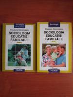Elisabeta Stanciulescu - Sociologia educatiei familiale (2 volume)