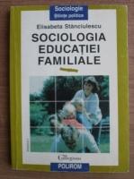 Anticariat: Elisabeta Stanciulescu - Sociologia educatiei familiale (volumul 1)