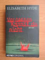 Anticariat: Elisabeth Hyde - Vergessen kannst du nicht
