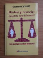 Anticariat: Elisabeth Montfort - Barbat si femeie. Egalitate sau diferenta? Ce-mi spune trupul sexuat despre identitatea mea?