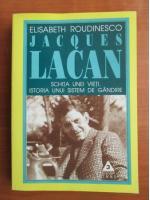 Anticariat: Elisabeth Roudinesco - Jacques Lacan. Schita unei vieti, istoria unui sistem de gandire