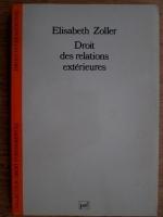 Anticariat: Elisabeth Zoller - Droit des relations exterieures