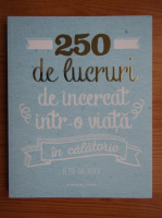 Anticariat: Elise de Rijck - 250 de lucruri de incercat intr-o viata in calatorie
