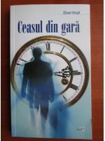 Anticariat: Elisei Virgil - Ceasul din gara