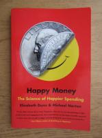 Anticariat: Elizabeth Dunn, Michael Norton - Happy money. The science of happier spending