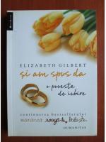 Anticariat: Elizabeth Gilbert - Si am spus da. O poveste de iubire