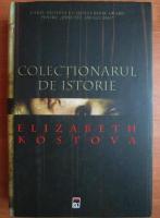 Anticariat: Elizabeth Kostova - Colectionarul de istorie