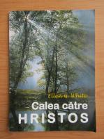 Ellen G. White - Calea catre Hristos