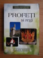 Ellen White - Profeti si regi