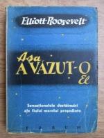 Anticariat: Elliott Roosevelt - Asa a vazut-o el