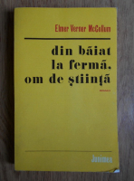 Anticariat: Elmer Verner McCollum - Din baiat de ferma, om de stiinta