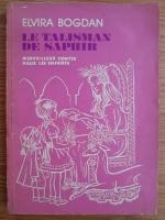 Anticariat: Elvira Bogdan - Le talisman de saphir. Merveilleux Contes pour les enfants