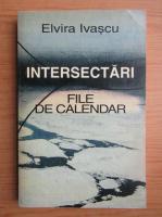 Anticariat: Elvira Ivascu - Intersectari. File de calendar