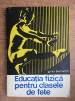 Anticariat: Elvira Simionescu - Educatia fizica pentru clasele de fete