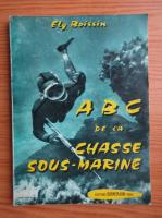 Anticariat: Ely Boissin - ABC de la chasse sous-marine