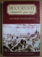 Emanoil Hagi Mosco - Bucuresti. Amintirile unui oras. Ziduri vechi. Fiinte disparute