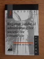 Anticariat: Emanoil Munteanu - Regimul juridic al administratorilor societatilor comerciale