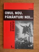 Emanuel Ciocu - Omul nou. Pamanturi noi...